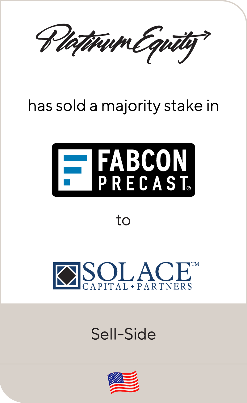 Platinum Equity has sold a majority stake in Fabcon Holding Corporation to Solace Capital Partners